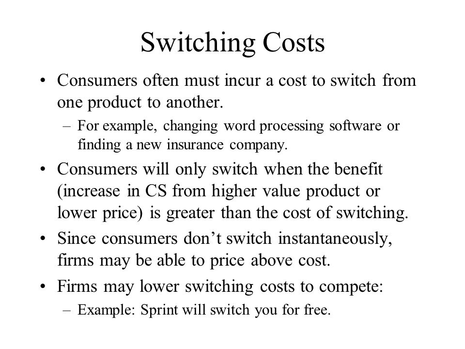 Switching Costs Consumers often must incur a cost to switch from one product to another.