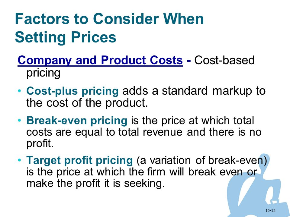 10-12 Factors to Consider When Setting Prices Company and Product Costs - Cost-based pricing Cost-plus pricing adds a standard markup to the cost of t