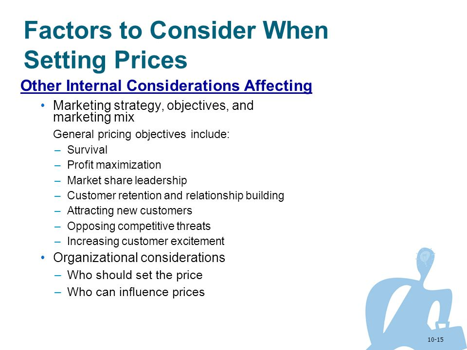 10-15 Factors to Consider When Setting Prices Other Internal Considerations Affecting Marketing strategy, objectives, and marketing mix General pricin
