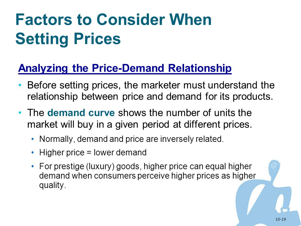 10-19 Factors to Consider When Setting Prices Analyzing the Price-Demand Relationship Before setting prices, the marketer must understand the relation