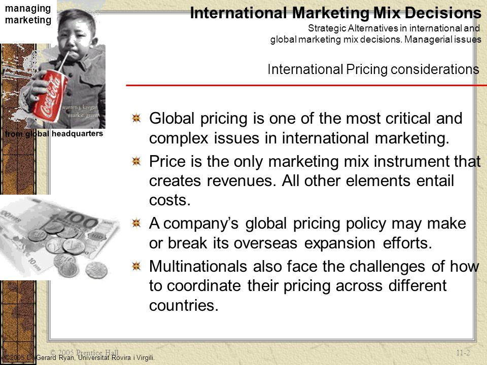 © 2005 Prentice Hall11-2 managing marketing from global headquarters ©2005 Dr.Gerard Ryan, Universitat Rovira i Virgili. International Marketing Mix D