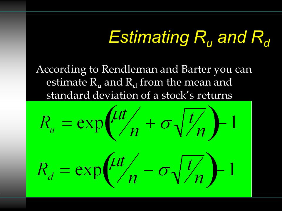 Estimating R u and R d According to Rendleman and Barter you can estimate R u and R d from the mean and standard deviation of a stocks returns