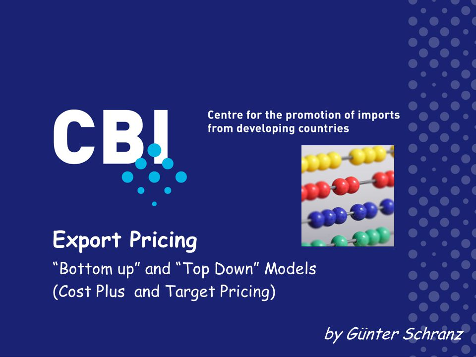 Export Pricing Bottom up and Top Down Models (Cost Plus and Target Pricing) by Günter Schranz