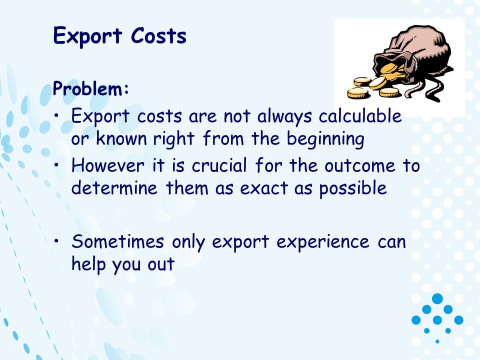Export Costs Problem: Export costs are not always calculable or known right from the beginning However it is crucial for the outcome to determine them