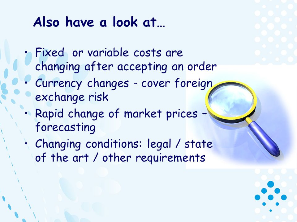 Also have a look at… Fixed or variable costs are changing after accepting an order Currency changes - cover foreign exchange risk Rapid change of mark