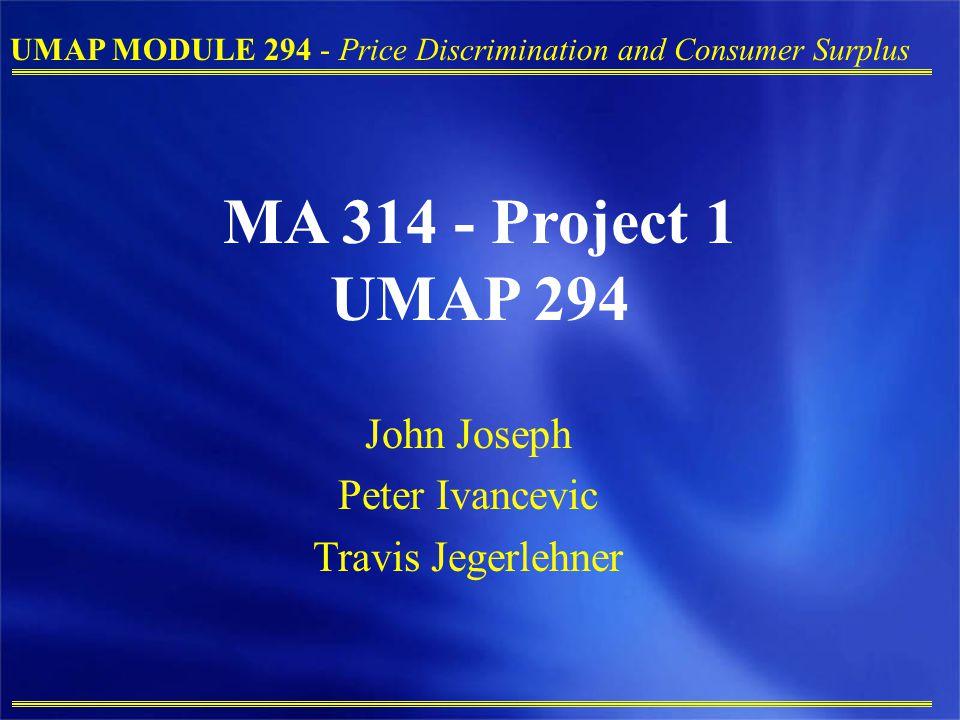 UMAP MODULE 294 - Price Discrimination and Consumer Surplus MA 314 - Project 1 UMAP 294 John Joseph Peter Ivancevic Travis Jegerlehner