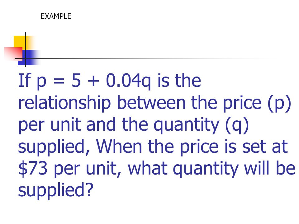 If p = 5 + 0.04q is the relationship between the price (p) per unit and the quantity (q) supplied, When the price is set at $73 per unit, what quantit