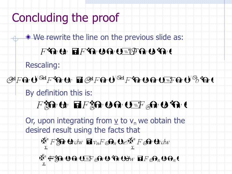 Concluding the proof We rewrite the line on the previous slide as: Rescaling: By definition this is: Or, upon integrating from v to v n we obtain the desired result using the facts that