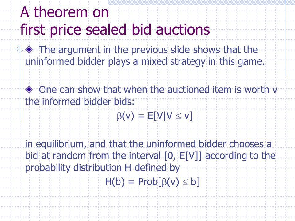A theorem on first price sealed bid auctions The argument in the previous slide shows that the uninformed bidder plays a mixed strategy in this game.