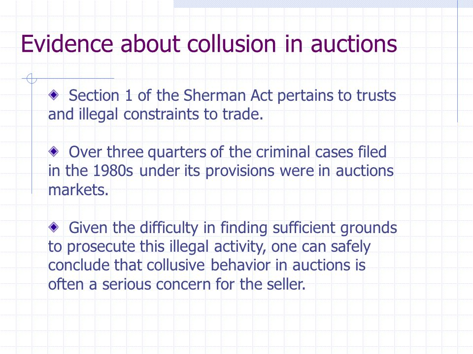 Evidence about collusion in auctions Section 1 of the Sherman Act pertains to trusts and illegal constraints to trade. Over three quarters of the crim