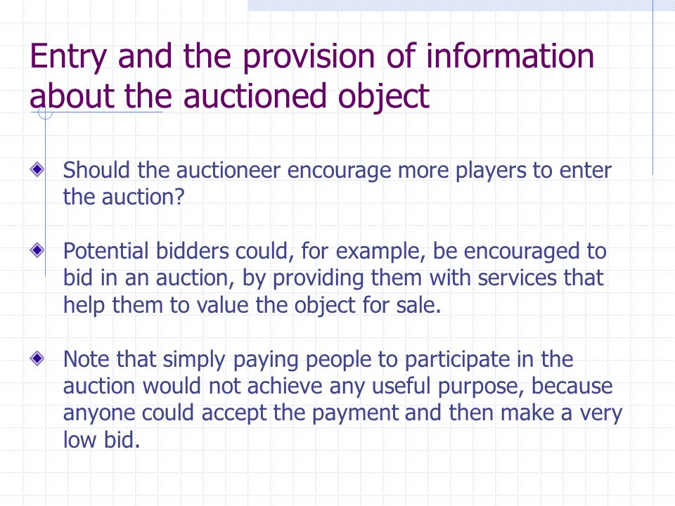 Entry and the provision of information about the auctioned object Should the auctioneer encourage more players to enter the auction? Potential bidders