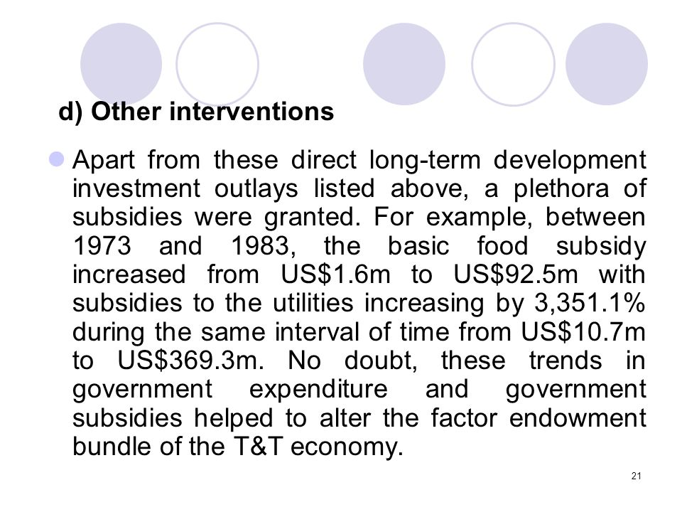 21 Apart from these direct long-term development investment outlays listed above, a plethora of subsidies were granted.