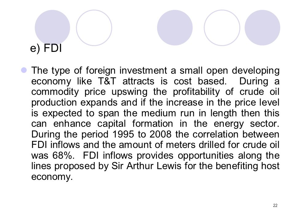 22 The type of foreign investment a small open developing economy like T&T attracts is cost based.