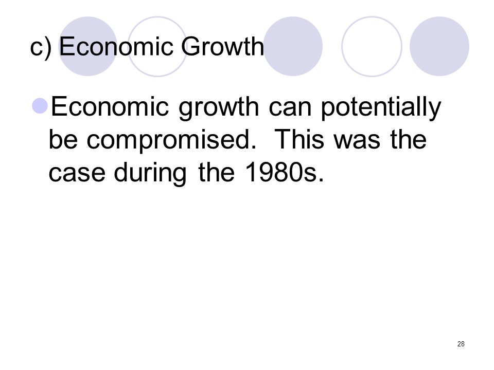 28 c) Economic Growth Economic growth can potentially be compromised.