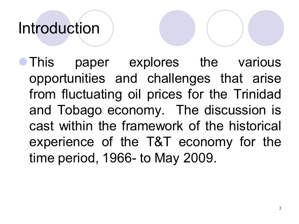 3 Introduction This paper explores the various opportunities and challenges that arise from fluctuating oil prices for the Trinidad and Tobago economy.