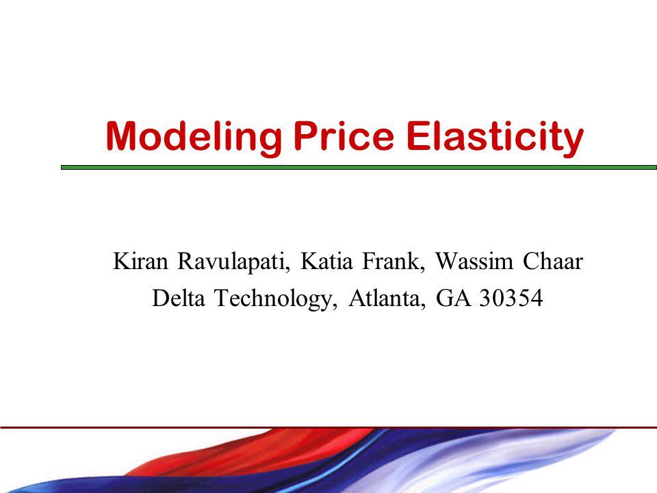 Modeling Price Elasticity Kiran Ravulapati, Katia Frank, Wassim Chaar Delta Technology, Atlanta, GA 30354