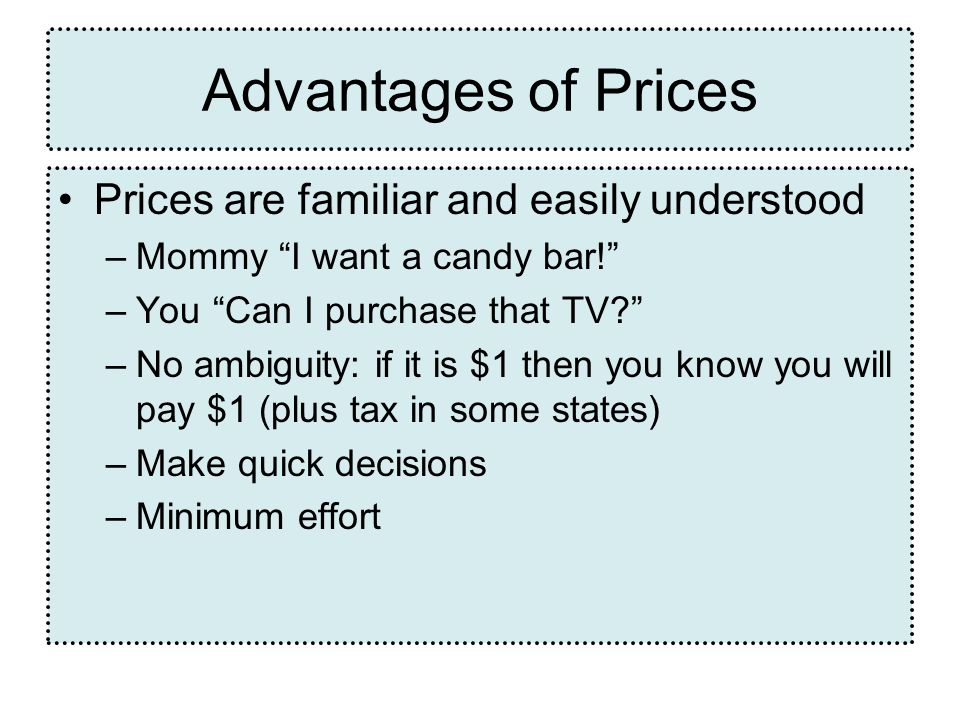 Prices are familiar and easily understood –Mommy I want a candy bar.