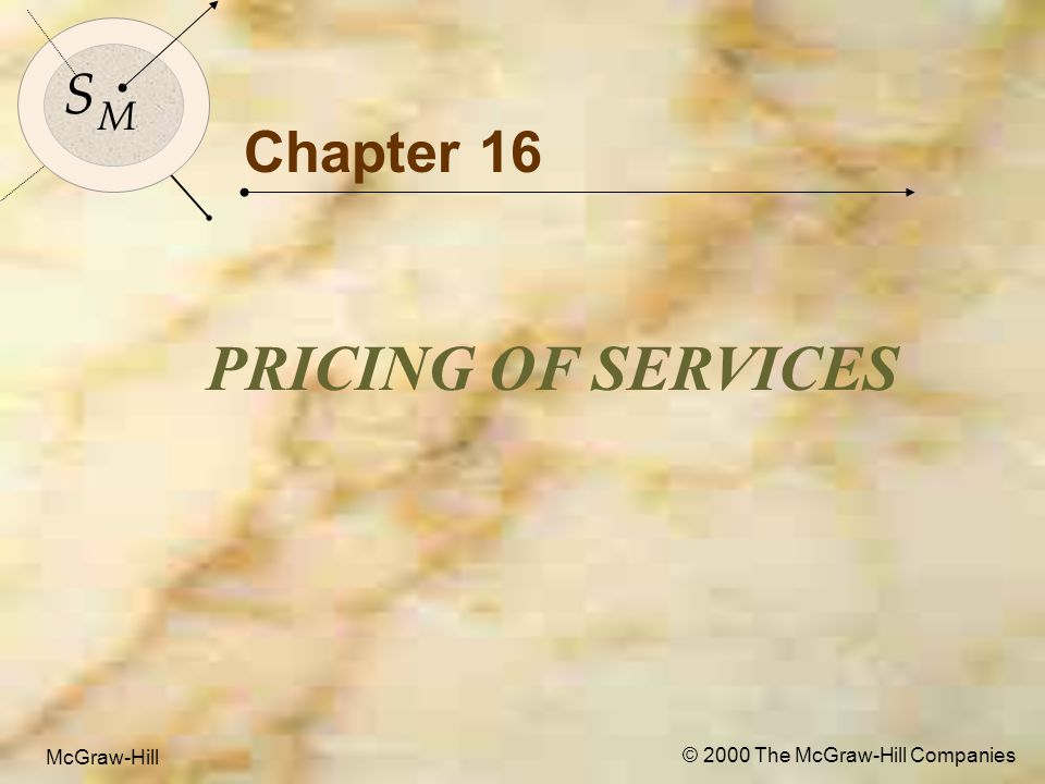 McGraw-Hill© 2000 The McGraw-Hill Companies 1 S M S M McGraw-Hill © 2000 The McGraw-Hill Companies Chapter 16 PRICING OF SERVICES