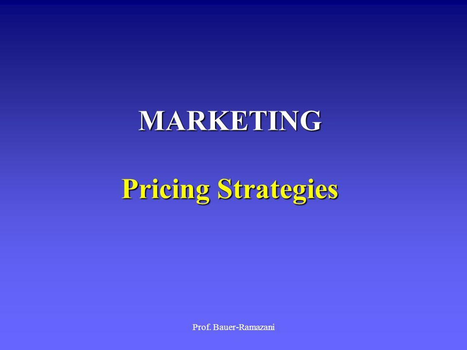 Prof. Bauer-Ramazani MARKETING Pricing Strategies