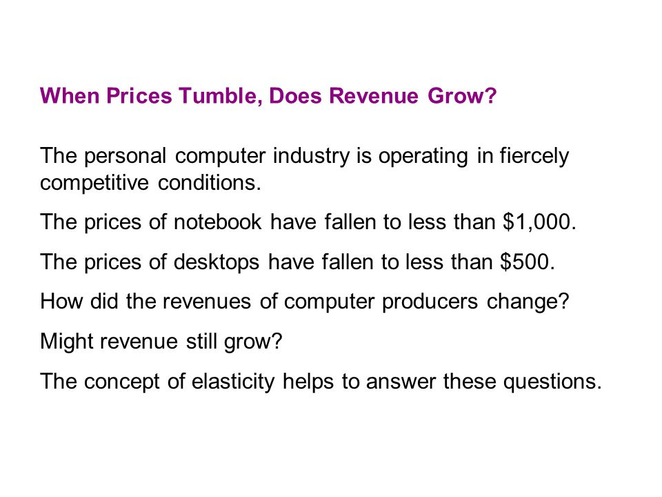 When Prices Tumble, Does Revenue Grow? The personal computer industry is operating in fiercely competitive conditions. The prices of notebook have fal