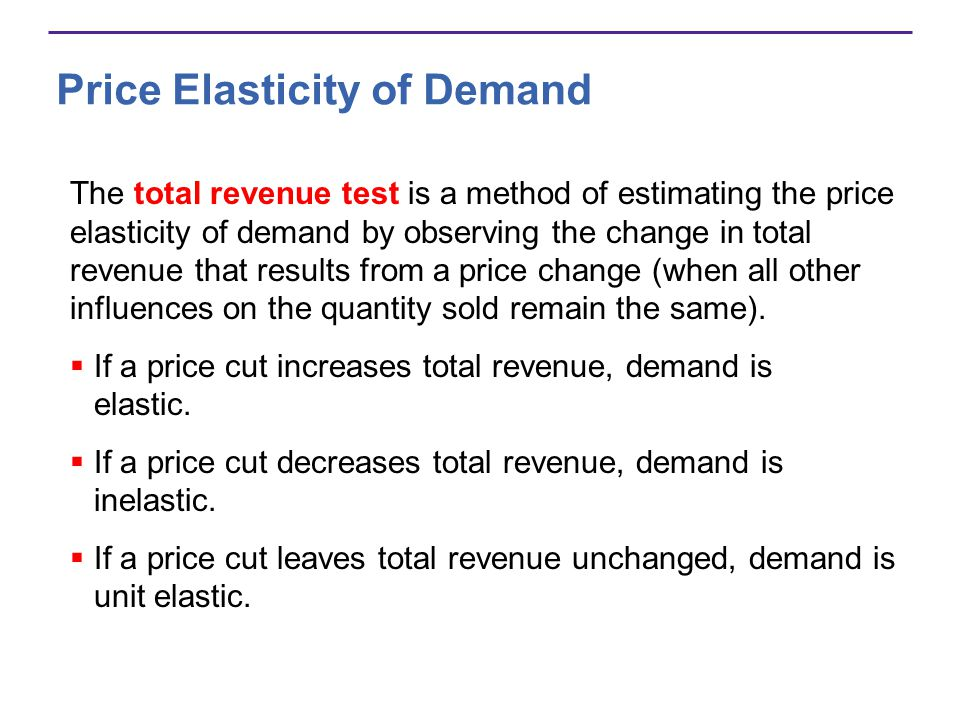 Price Elasticity of Demand The total revenue test is a method of estimating the price elasticity of demand by observing the change in total revenue th