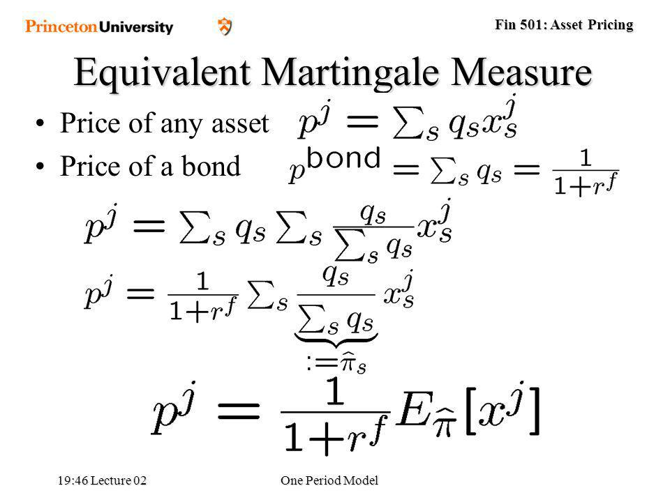 Fin 501: Asset Pricing 19:48 Lecture 02One Period Model Price of any asset Price of a bond Equivalent Martingale Measure