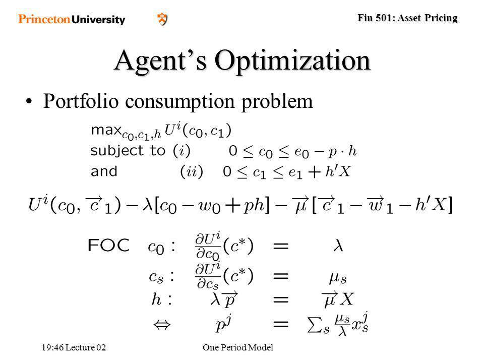 Fin 501: Asset Pricing 19:48 Lecture 02One Period Model Agents Optimization Portfolio consumption problem