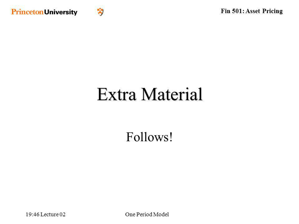 Fin 501: Asset Pricing 19:48 Lecture 02One Period Model Extra Material Follows!