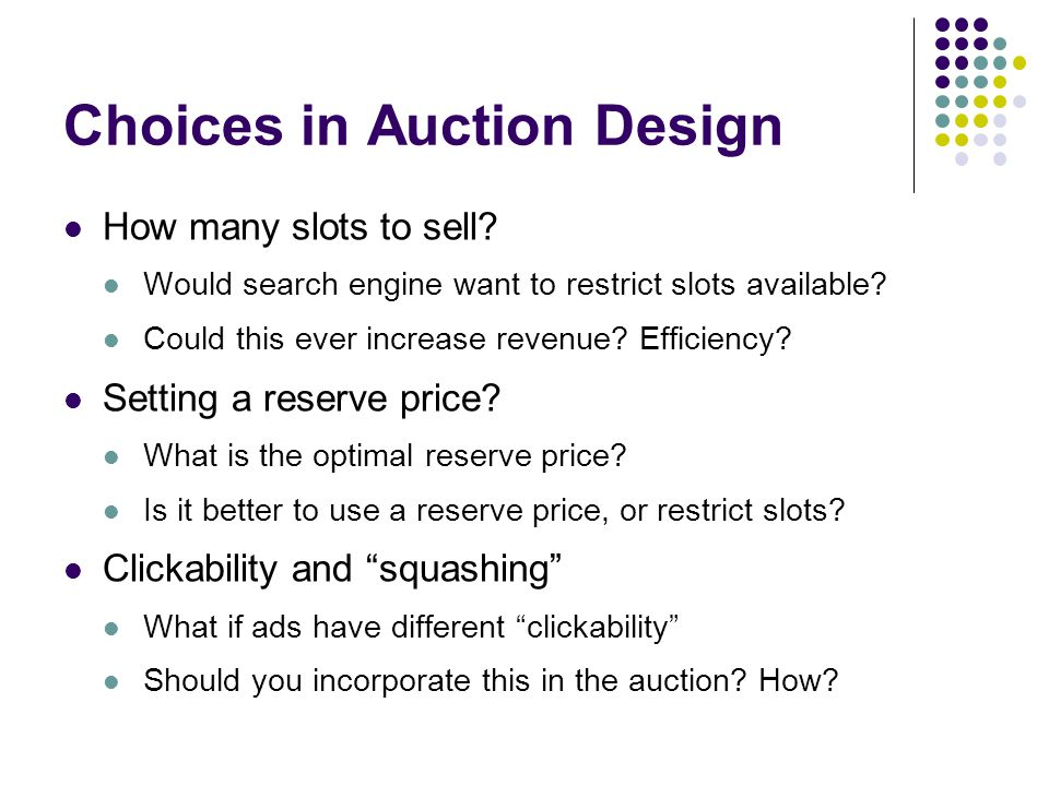 Choices in Auction Design How many slots to sell.