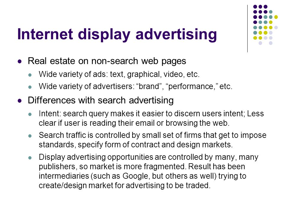 Internet display advertising Real estate on non-search web pages Wide variety of ads: text, graphical, video, etc.