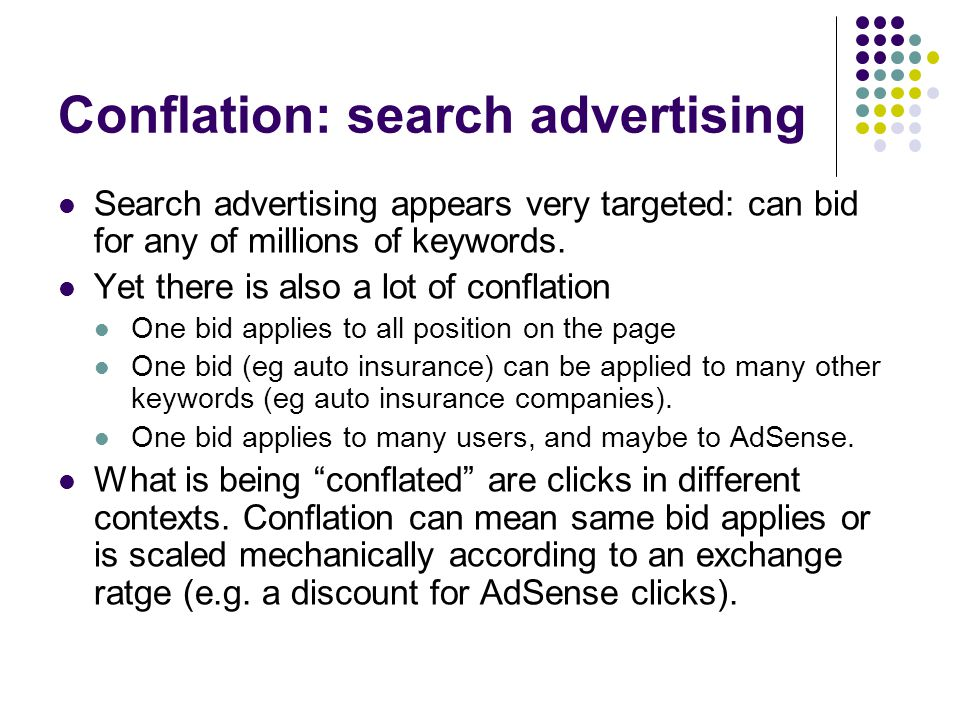 Conflation: search advertising Search advertising appears very targeted: can bid for any of millions of keywords.