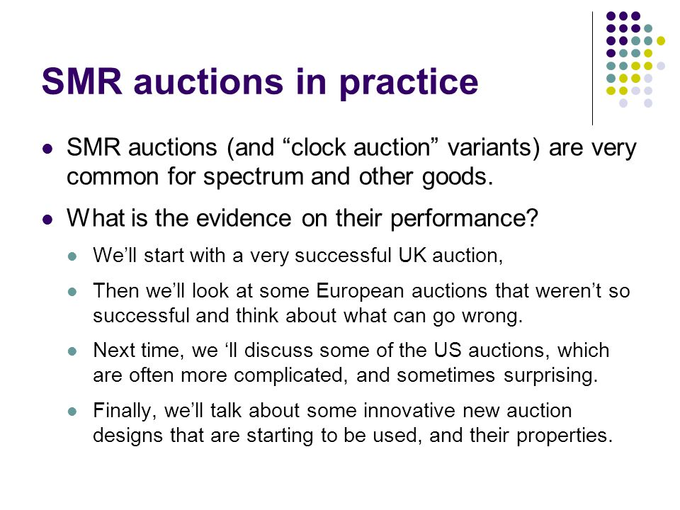 SMR auctions in practice SMR auctions (and clock auction variants) are very common for spectrum and other goods.