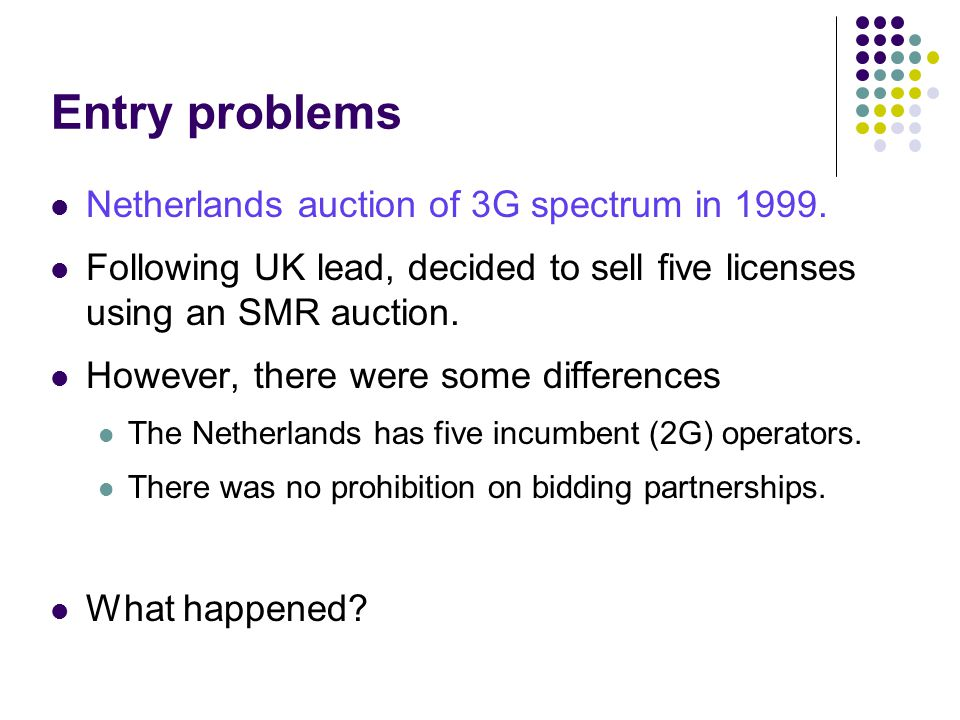 Entry problems Netherlands auction of 3G spectrum in 1999.