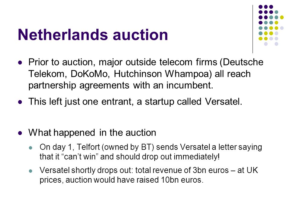 Netherlands auction Prior to auction, major outside telecom firms (Deutsche Telekom, DoKoMo, Hutchinson Whampoa) all reach partnership agreements with an incumbent.