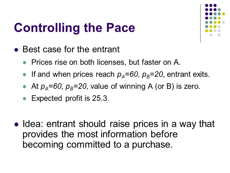 Controlling the Pace Best case for the entrant Prices rise on both licenses, but faster on A.