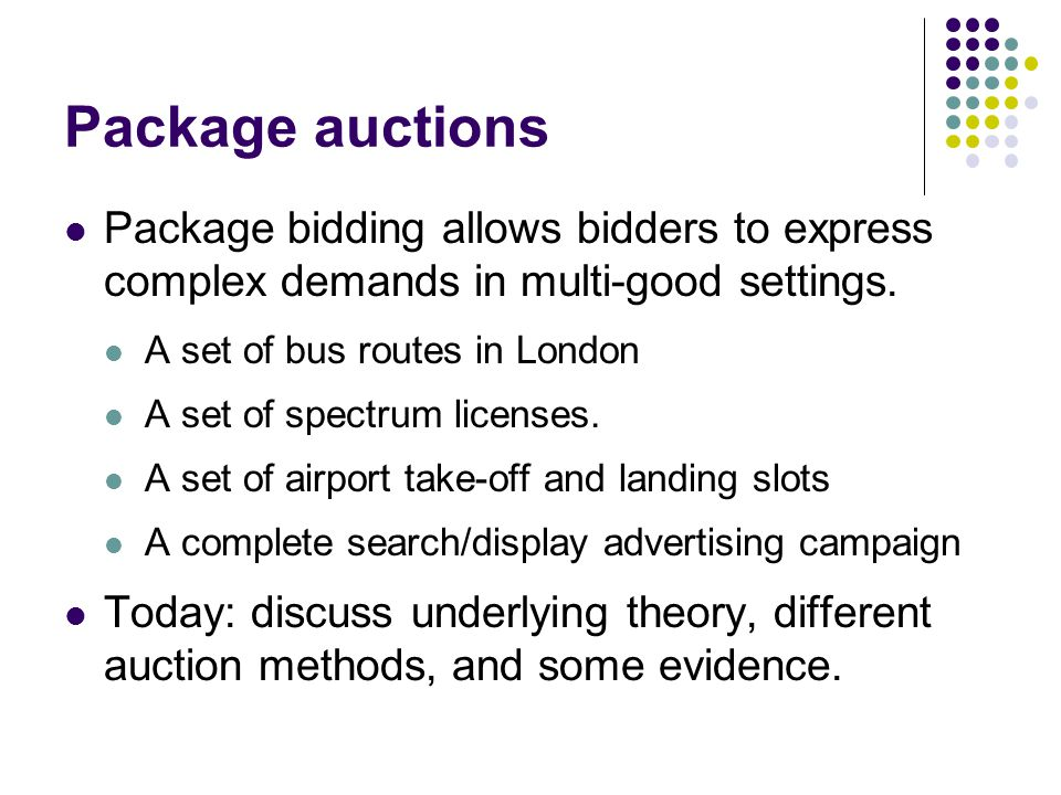Package auctions Package bidding allows bidders to express complex demands in multi-good settings.
