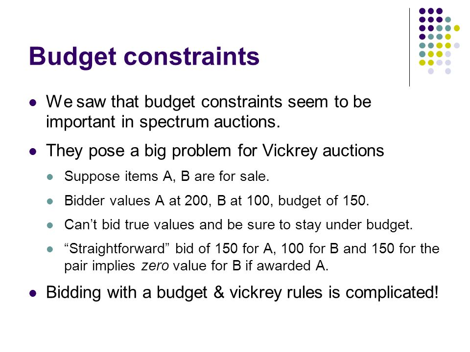 Budget constraints We saw that budget constraints seem to be important in spectrum auctions.