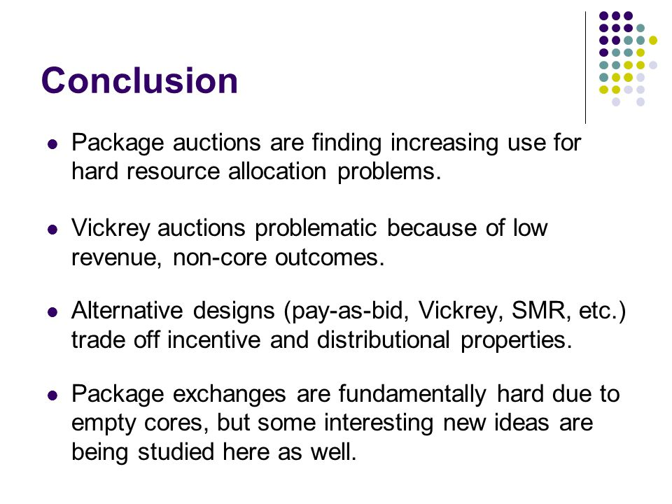 Conclusion Package auctions are finding increasing use for hard resource allocation problems.