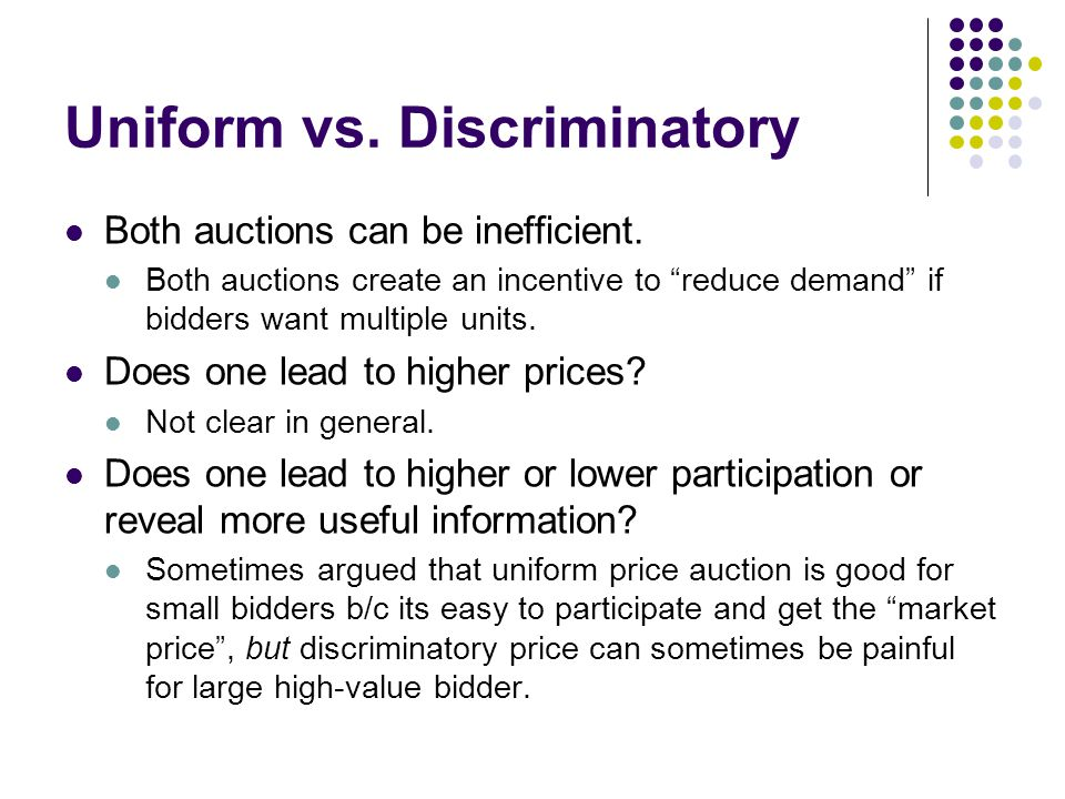Uniform vs. Discriminatory Both auctions can be inefficient.