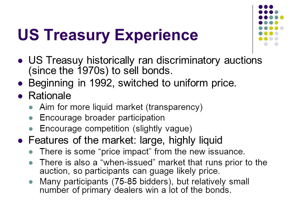 US Treasury Experience US Treasuy historically ran discriminatory auctions (since the 1970s) to sell bonds.