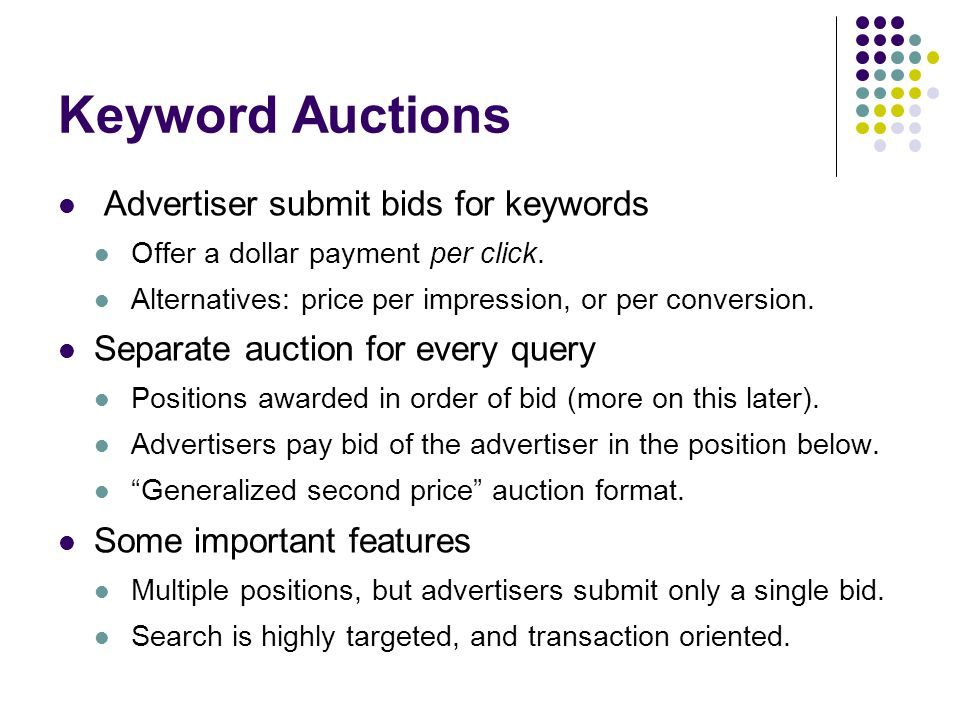 Keyword Auctions Advertiser submit bids for keywords Offer a dollar payment per click.