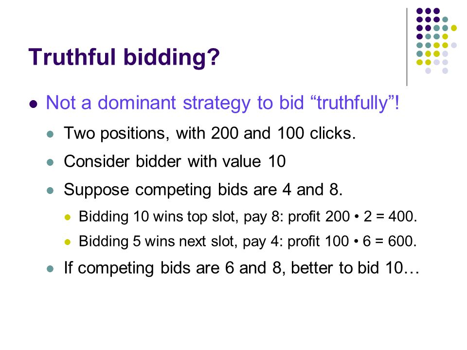 Truthful bidding. Not a dominant strategy to bid truthfully.
