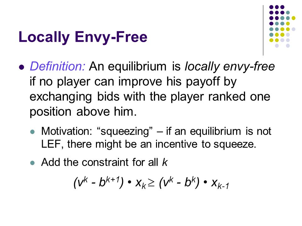 Locally Envy-Free Definition: An equilibrium is locally envy-free if no player can improve his payoff by exchanging bids with the player ranked one position above him.