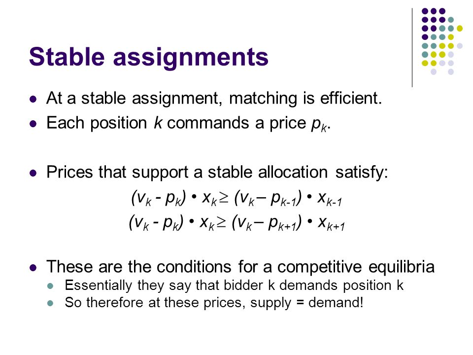 Stable assignments At a stable assignment, matching is efficient.