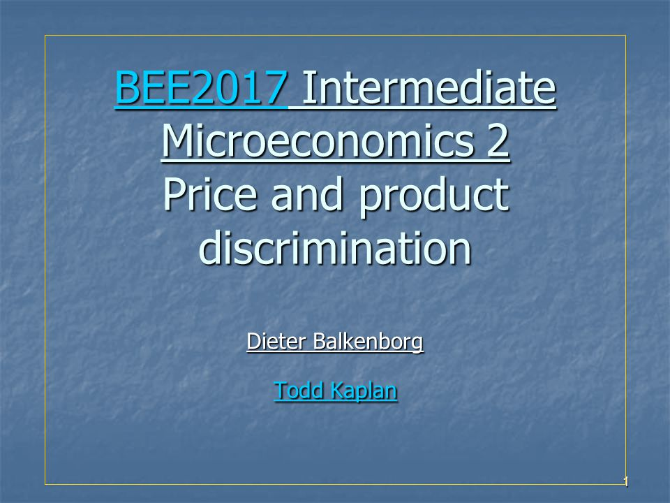1 BEE2017BEE2017 Intermediate Microeconomics 2 Price and product discrimination Dieter Balkenborg Todd Kaplan BEE2017