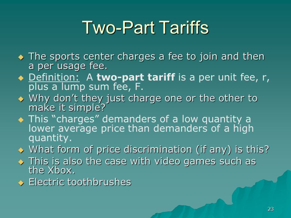 23 Two-Part Tariffs The sports center charges a fee to join and then a per usage fee.