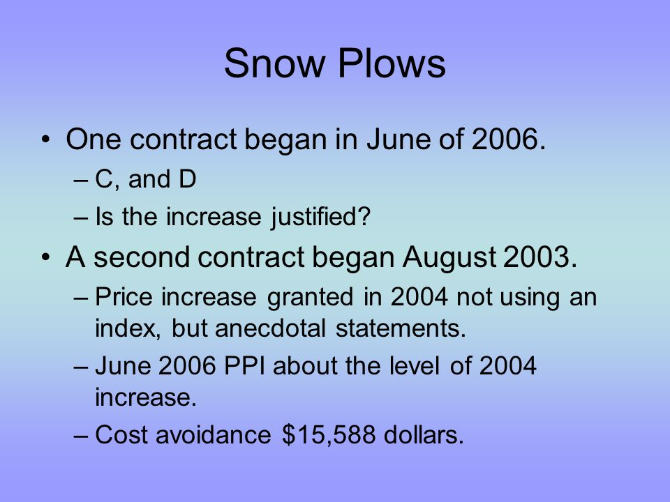 Snow Plows One contract began in June of 2006. –C, and D –Is the increase justified.