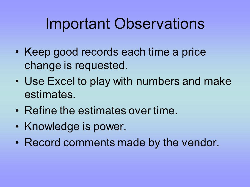 Important Observations Keep good records each time a price change is requested.