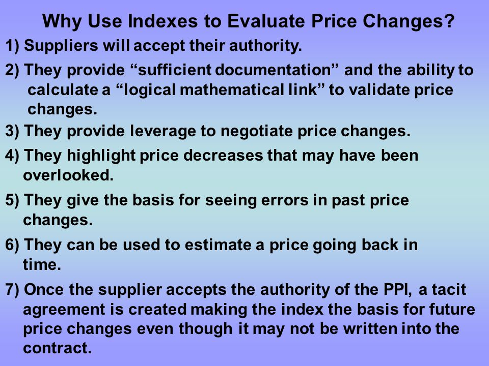 Why Use Indexes to Evaluate Price Changes. 1) Suppliers will accept their authority.