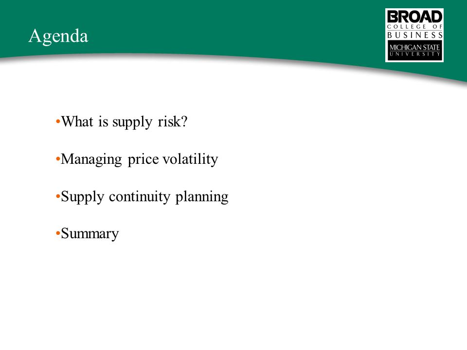 Agenda What is supply risk Managing price volatility Supply continuity planning Summary